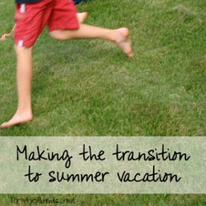 Summer vacation is always an exciting time but the transition to summer or school breaks can be a difficult one for some kids. Here's how to make the transition to easier.