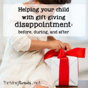 Gift giving holidays can be stressful. Here are some ways to work with your child before, during, and after gift giving disappointment.