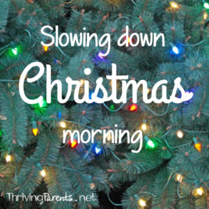 Christmas morning can be a blur if we let it. We use these tips to intentionally slow it down so it can be enjoyed by everyone.