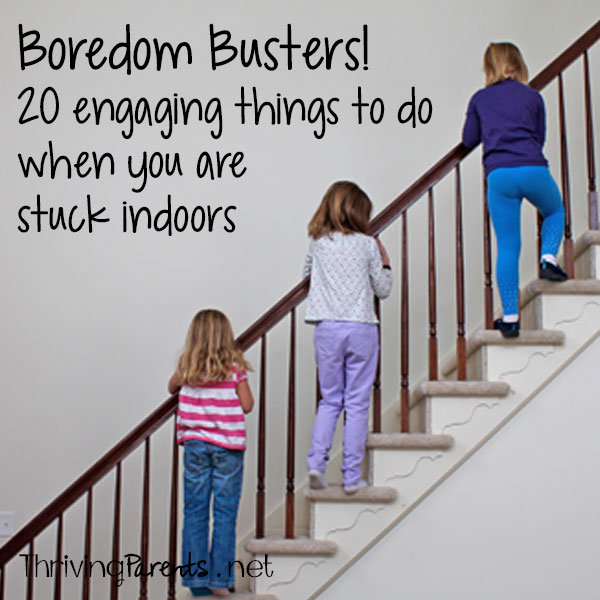 Boredom Busters!  20 engaging things to do when you are stuck in the house