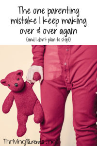 The-one-parenting-mistake-I-keep-making-over-and-over-again-P
