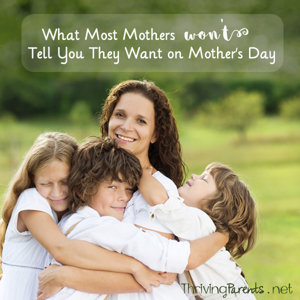 What most mothers won't tell you they want for Mother's Day
