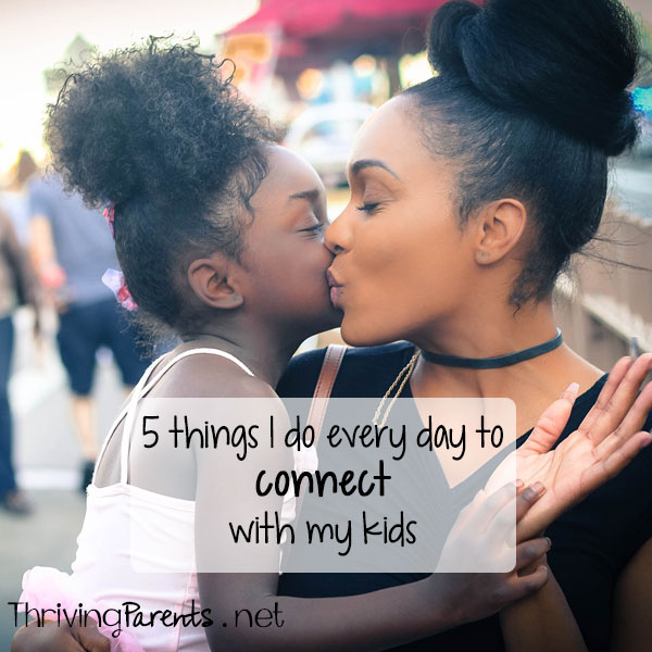 5 things I do every day to connect with my kids